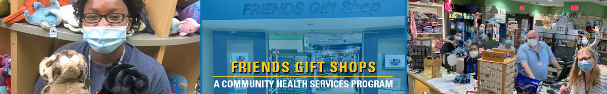 3 photo collage: Young black woman wearing glasses & mask, holding stuffed animal, entrance to Friends Gift Shop, inside Friends gift shop with staff wearing masks and smiling at camera with text: Friends Gift Shop - A Community Health Services Program