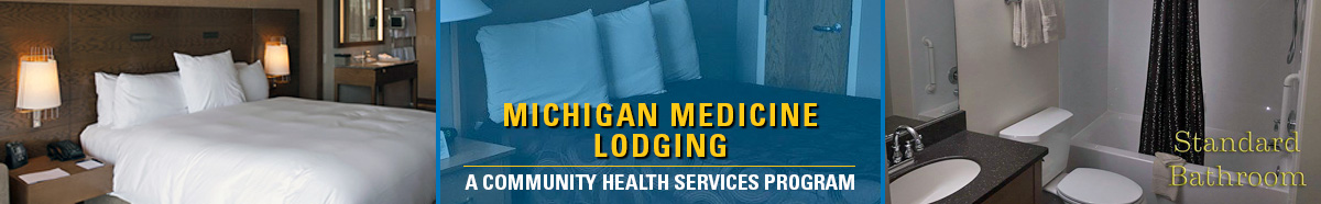 Collage of images:Bed with white bedspread and pillows and standard bathroom with text overlay: Michigan Medicine Lodging: a Community Health Services Program