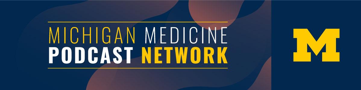 Michigan Medicine Podcast Network