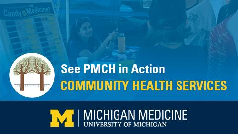 """White and yellow text reading """"See PMCH in Action Community Health Services"""" on blue background and blue band along bottom with Michigan Medicine logo"""