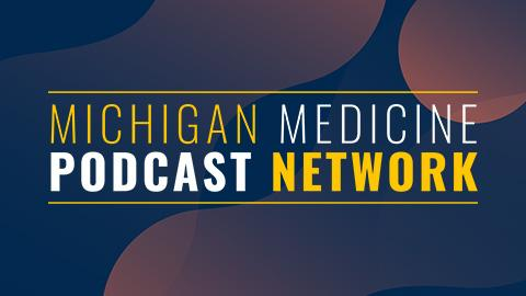 Michigan Medicine Podcast Network on a blue background with faded yellow circles in the background