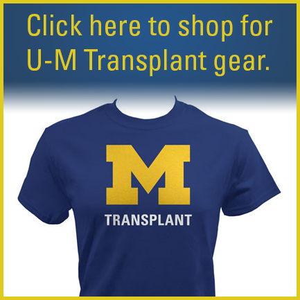 Click here to shop for U-M Transplant gear.