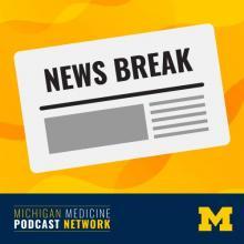 Michigan Medicine News Break podcast graphic